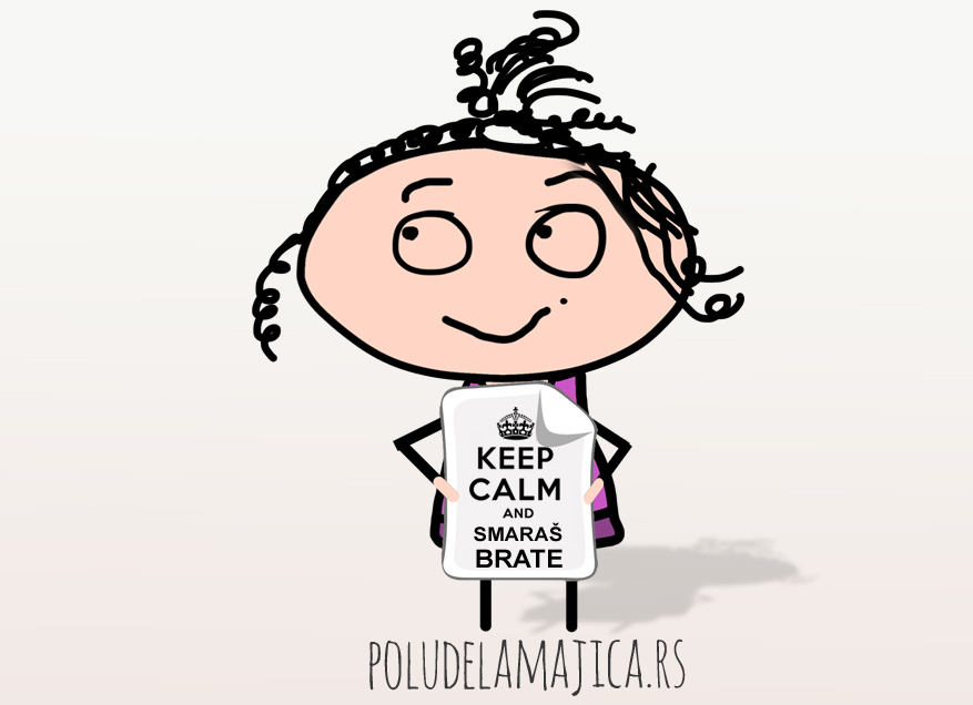 Keep Calm and Smaras Brate -  poludelamajica
