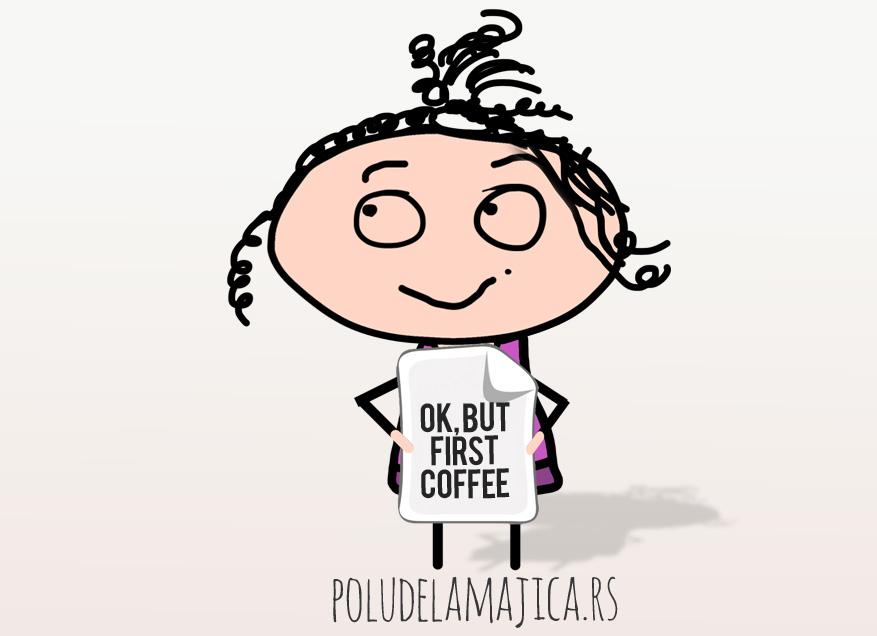 Majice sa smesnim natpisima po zelji - Ok But First Coffee - poludelamajica