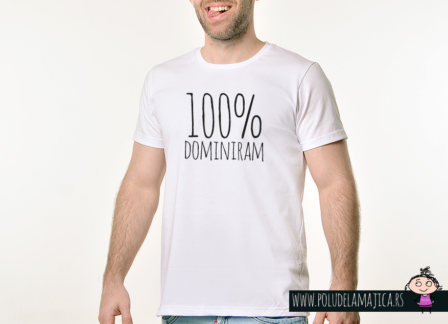 Muska Rules majica sa natpisom 100% dominiram - poludelamajica