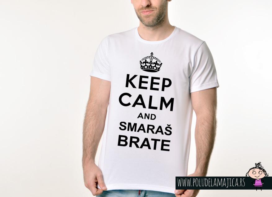 Muska Rules majica sa natpisom Keep Calm And Smaras Brata -  poludelamajica