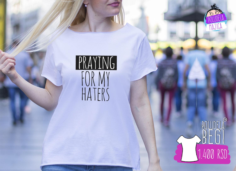 Poludela Majica Begi sa natpisom Praying for my haters