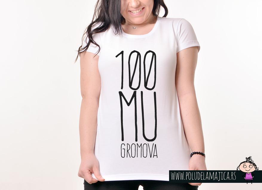 Zenska Rules majica sa natpisom 100 Mu Gromova - poludelamajica