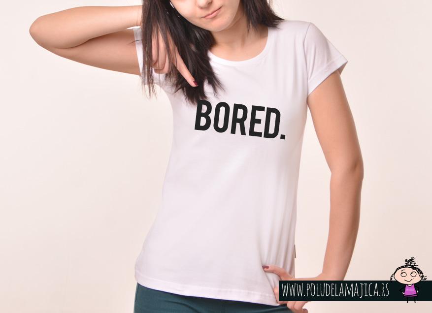Zenska Rules majica sa natpisom Bored - poludelamajica