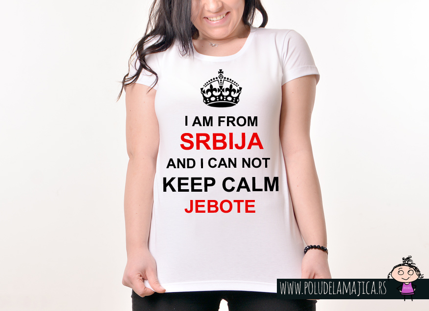 Zenska Rules majica sa natpisom I am from Srbija And I can not Keep Calm Jebote -  poludelamajica