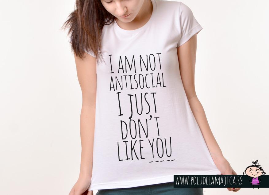 Zenska Rules majica sa natpisom I am not Antisocial I just dont like You - poludelamajica