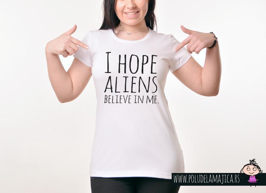 Zenska Rules majica sa natpisom I hope Aliens Believe in me -  poludelamajica
