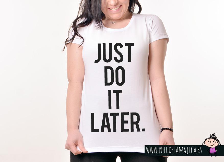 Zenska Rules majica sa natpisom Just Do It Later - poludelamajica