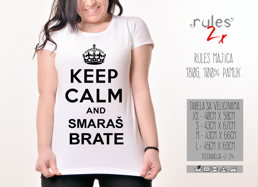 Zenska Rules majica sa natpisom Keep Calm and Smaras Brate -  Tabela velicina