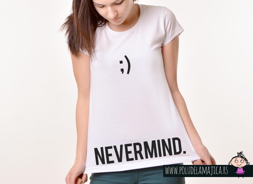 Zenska Rules majica sa natpisom Nevermind - poludelamajica
