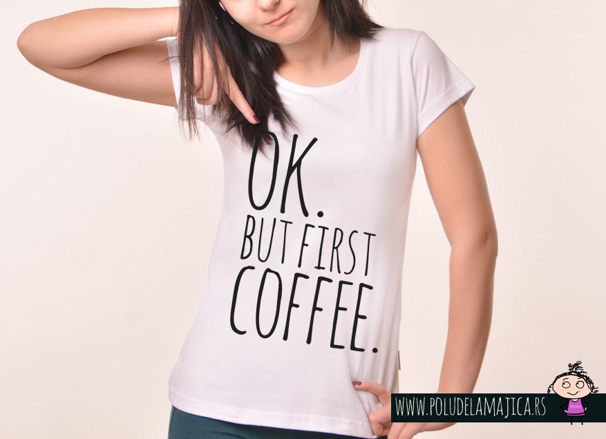 Zenska Rules majica sa natpisom Ok But First Coffee -  poludelamajica