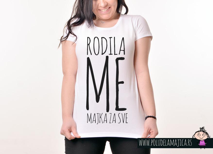 Zenska Rules majica sa natpisom Rodila Me Majka Za Sve - poludelamajica