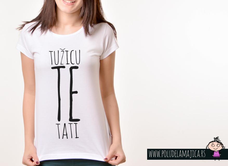 Zenska Rules majica sa natpisom Tuzicu Te Tati - poludelamajica
