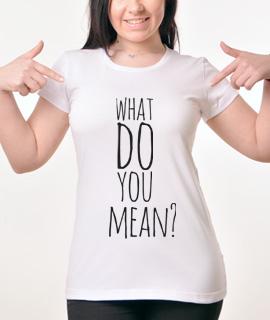 Zenska Rules majica sa natpisom What Do You Mean -  proizvod