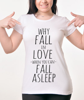 Zenska Rules majica sa natpisom Why Fall In Love When You Can Fall Asleep -  Proizvod