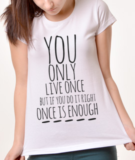 Zenska Rules majica sa natpisom You Only Live once but if you do it right once is enough - Proizvod