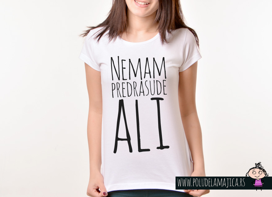 Zenska majica sa natpisom Nemam Predrasude Ali - poludelamajica
