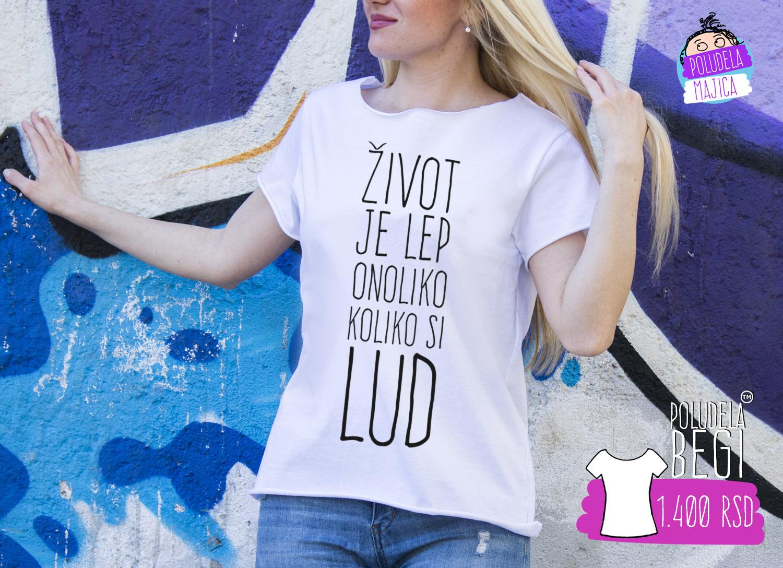 Poludela Majica Begi sa natpisom Zivot je lep