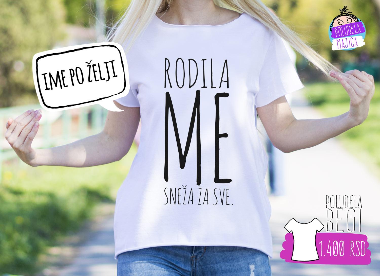 Poludela Majica Zenska Begi sa natpisom Rodila Me Sneza Za Sve