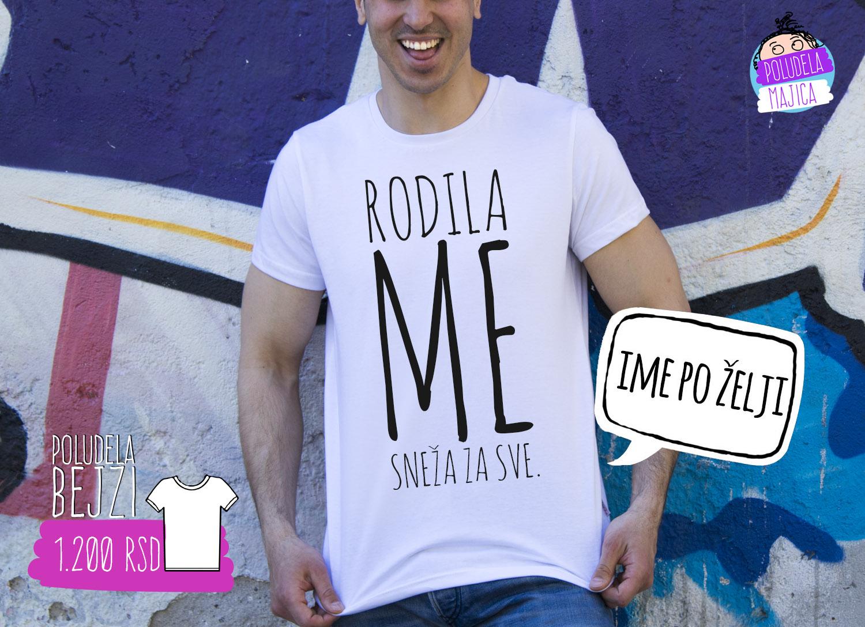 Poludela Majica muska sa natpisom Rodila Me Sneza Za sve
