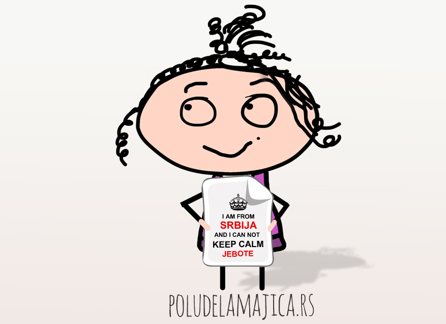 I am from Srbija And I can not Keep Calm Jebote -  poludelamajica