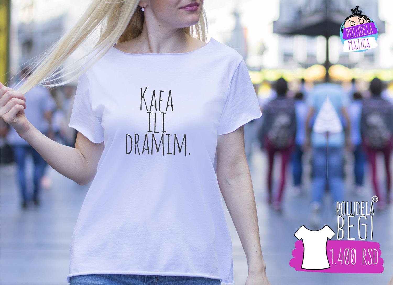 Poludela Majica Begi sa natpisom Kafa ili Dramim