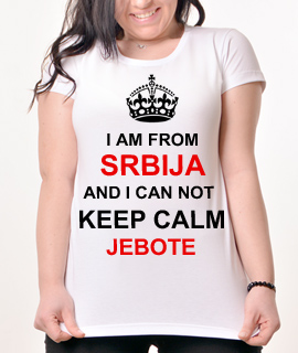 Zenska Rules majica sa natpisom I am from Srbija And I can not Keep Calm Jebote -  Proizvod