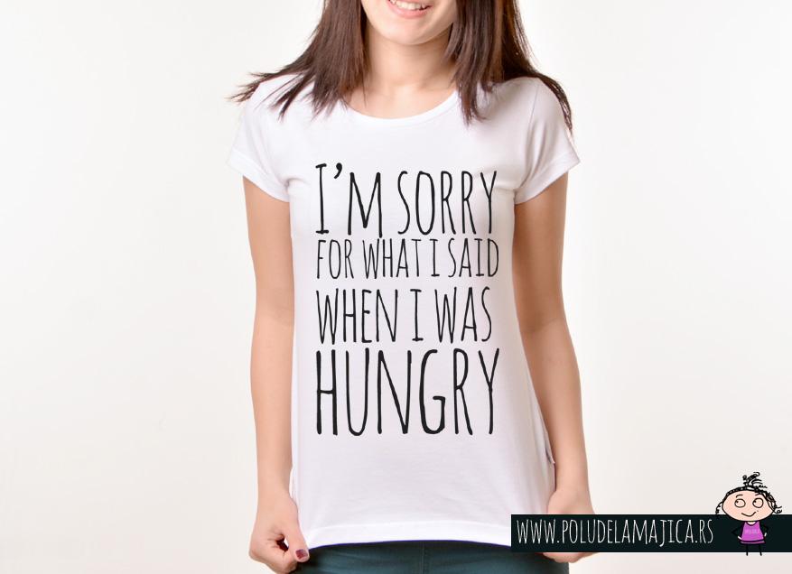 Zenska Rules majica sa natpisom I am sorry for what I said when I was hungry -  poludelamajica