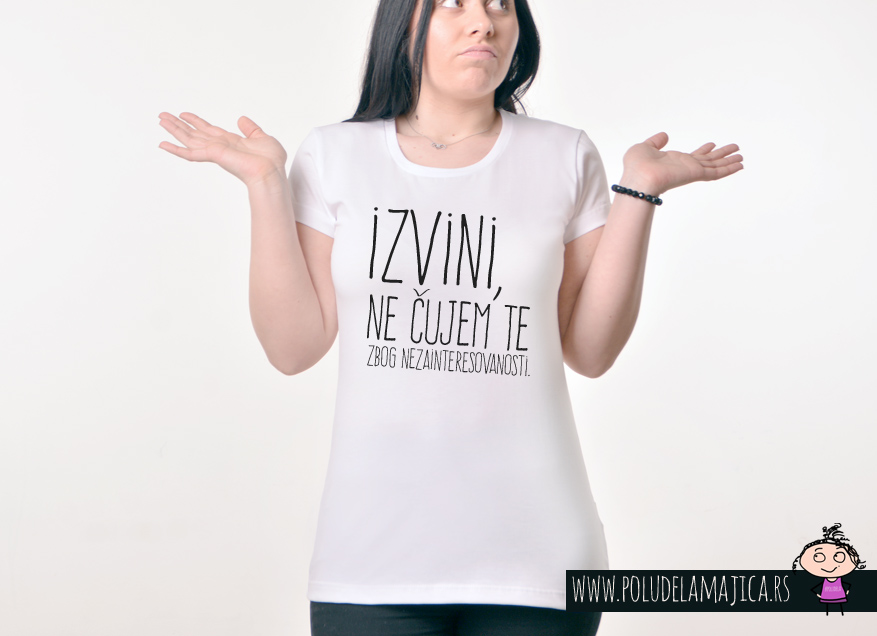 Zenska Rules majica sa natpisom Izvini Ne Cujem Te Zbog Nezainteresovanosti-  poludelamajica
