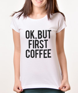 Zenska Rules majica sa natpisom Ok But First Coffee - Proizvod