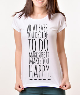 Zenska Rules majica sa natpisom What Ever You Decide to do make sure it makes you happy - Proizvod